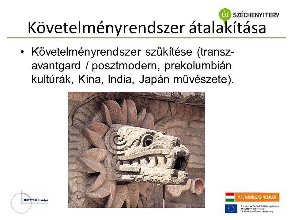 Követelményrendszer átalakítása •Követelményrendszer szűkítése (transz- avantgard / posztmodern, prekolumbián kultúrák, Kína, India, Japán művészete).