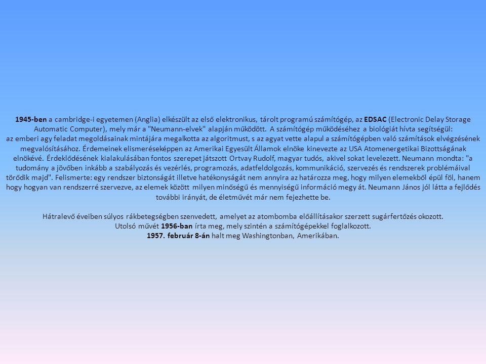 A Neumann-elvek: - Teljesen elektronikus számítógép - Kettes számrendszer alkalmazása - Aritmetikai egység alkalmazása (univerzális Turing-gép) - Közp