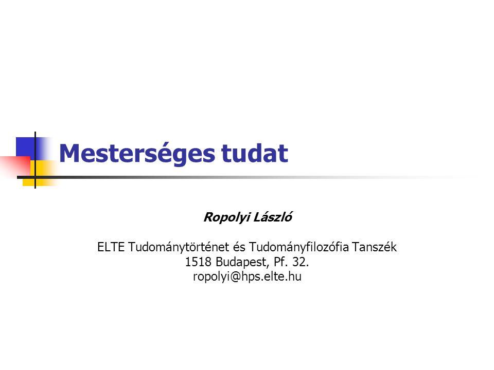 Mesterséges tudat Ropolyi László ELTE Tudománytörténet és Tudományfilozófia Tanszék 1518 Budapest, Pf. 32. ropolyi@hps.elte.hu