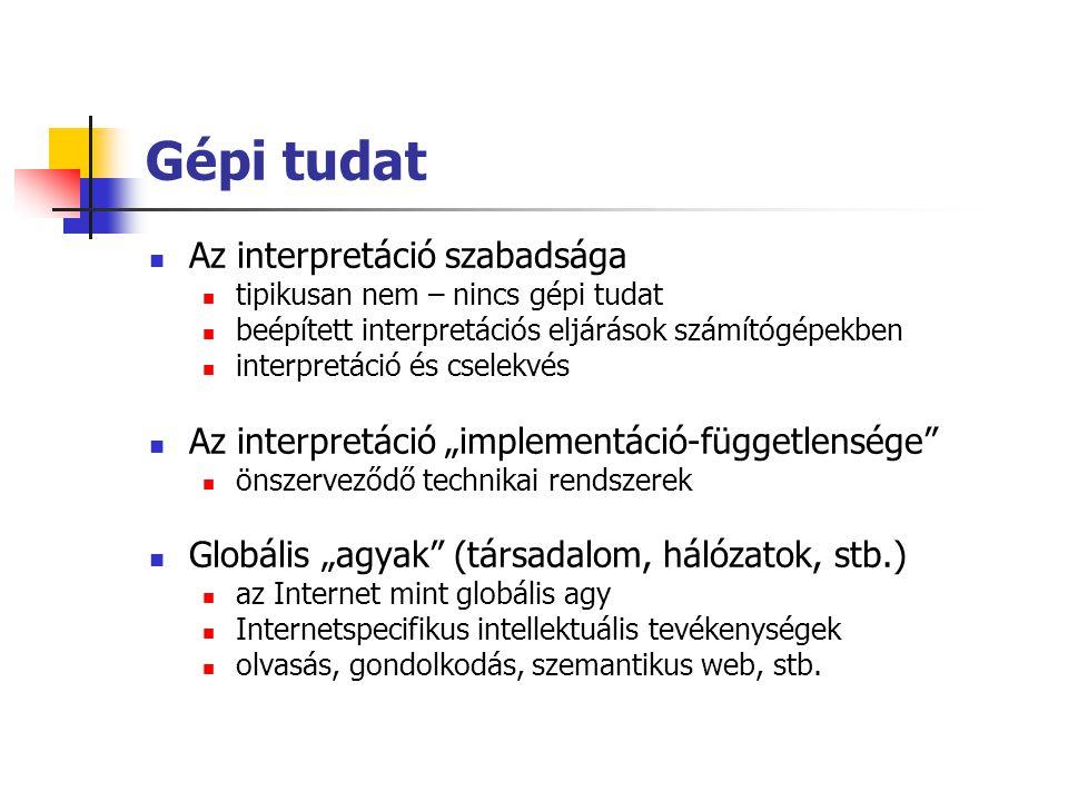 Gépi tudat  Az interpretáció szabadsága  tipikusan nem – nincs gépi tudat  beépített interpretációs eljárások számítógépekben  interpretáció és cs