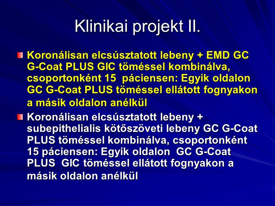Klinikai projekt II. Koronálisan elcsúsztatott lebeny + EMD GC G-Coat PLUS GIC töméssel kombinálva, csoportonként 15 páciensen: Egyik oldalon GC G-Coa