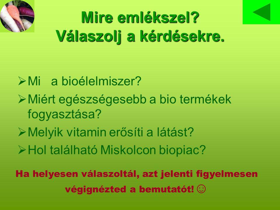 Mire emlékszel. Válaszolj a kérdésekre.  Mi a bioélelmiszer.