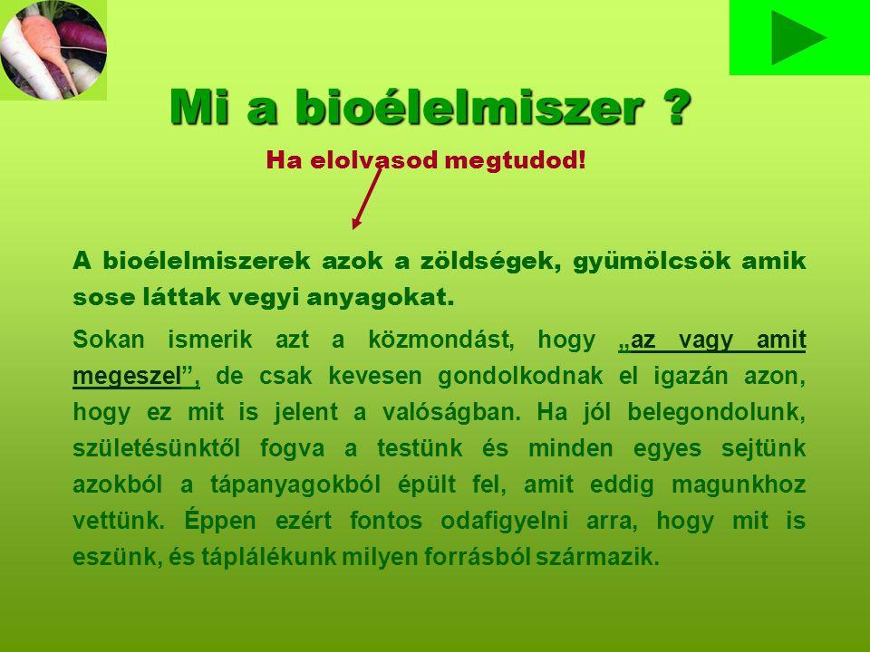 Források: http://www.evamagazin.hu/receptek_spajz/2627 6_bioboltok_biopiacok.html http://www.biokontroll.hu/cms/index.php?option= com_content&view=article&id=285:abiotermeke k-taplalkozasbeli-elnyei-a-szemleletvaltozas- szueksegessege&catid=255:szakcikkek&Itemid= 118