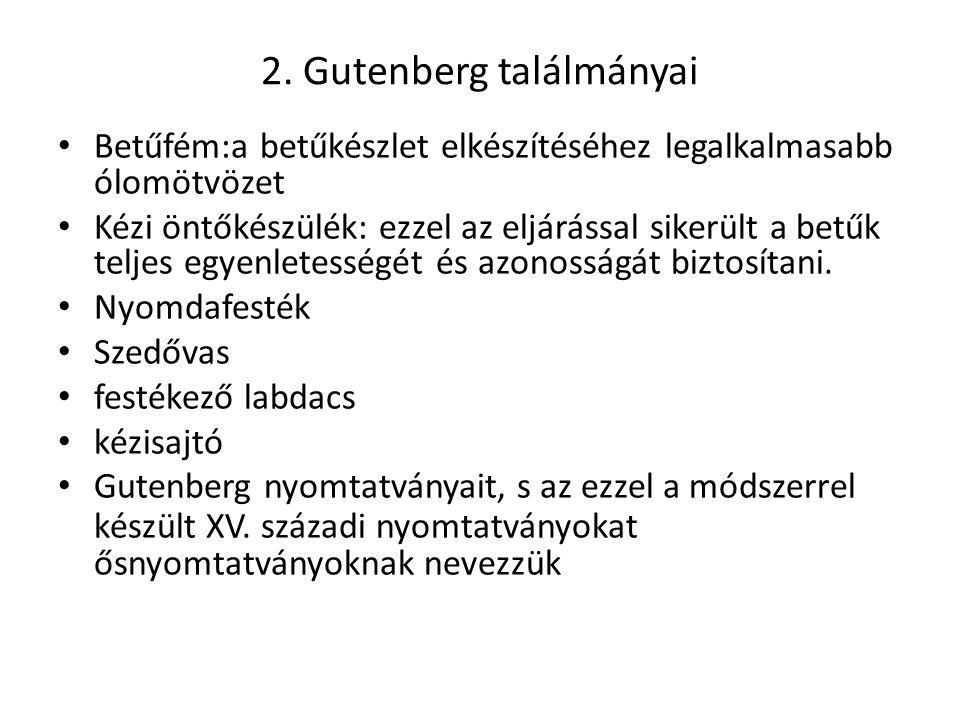 2. Gutenberg találmányai • Betűfém:a betűkészlet elkészítéséhez legalkalmasabb ólomötvözet • Kézi öntőkészülék: ezzel az eljárással sikerült a betűk t
