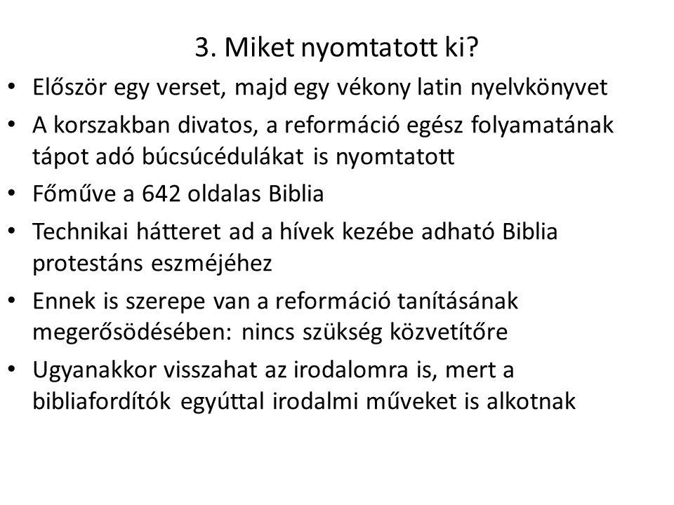 3. Miket nyomtatott ki? • Először egy verset, majd egy vékony latin nyelvkönyvet • A korszakban divatos, a reformáció egész folyamatának tápot adó búc