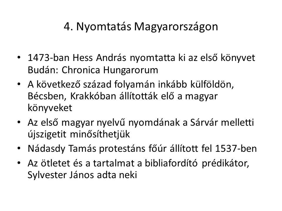 4. Nyomtatás Magyarországon • 1473-ban Hess András nyomtatta ki az első könyvet Budán: Chronica Hungarorum • A következő század folyamán inkább külföl