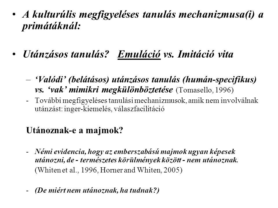 •A kulturúlis megfigyeléses tanulás mechanizmusa(i) a primátáknál: •Utánzásos tanulás.