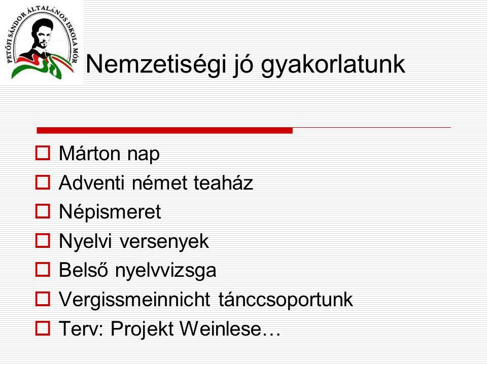 Nemzetiségi jó gyakorlatunk  Márton nap  Adventi német teaház  Népismeret  Nyelvi versenyek  Belső nyelvvizsga  Vergissmeinnicht tánccsoportunk  Terv: Projekt Weinlese…