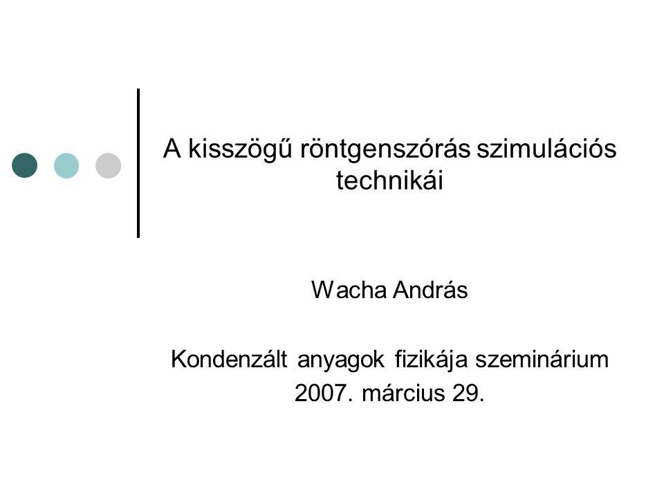A kisszögű röntgenszórás szimulációs technikái Wacha András Kondenzált anyagok fizikája szeminárium 2007. március 29.