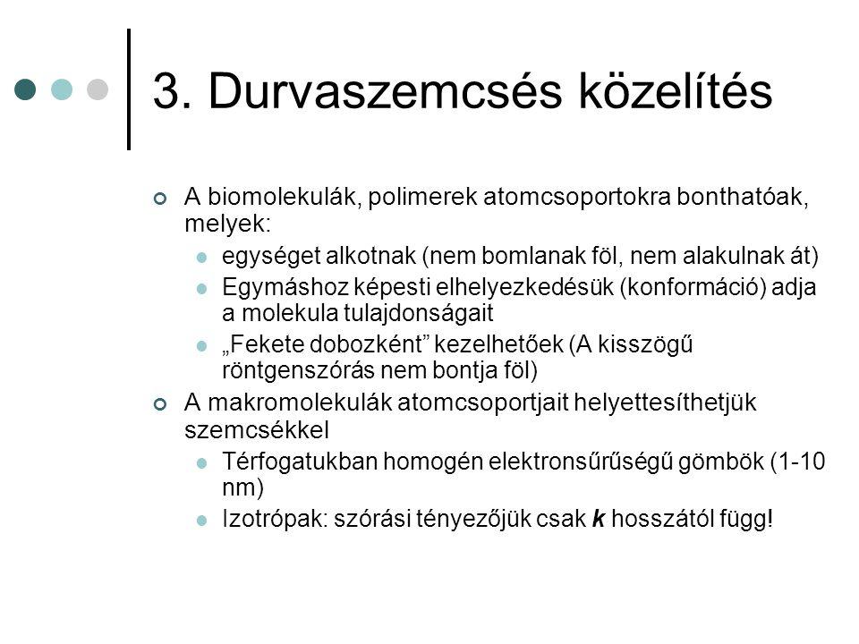 3. Durvaszemcsés közelítés A biomolekulák, polimerek atomcsoportokra bonthatóak, melyek:  egységet alkotnak (nem bomlanak föl, nem alakulnak át)  Eg