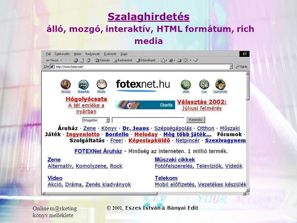 Online m@rketing könyv melléklete © 2001, Eszes István & Bányai Edit Szalaghirdetés álló, mozgó, interaktív, HTML formátum, rich media