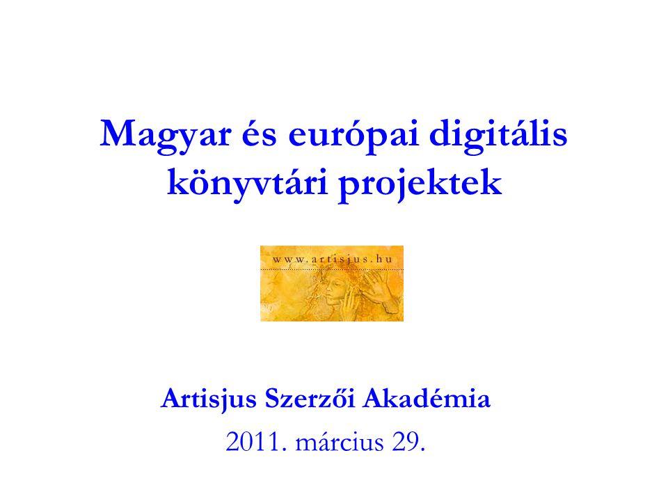 Magyar és európai digitális könyvtári projektek Artisjus Szerzői Akadémia 2011. március 29.
