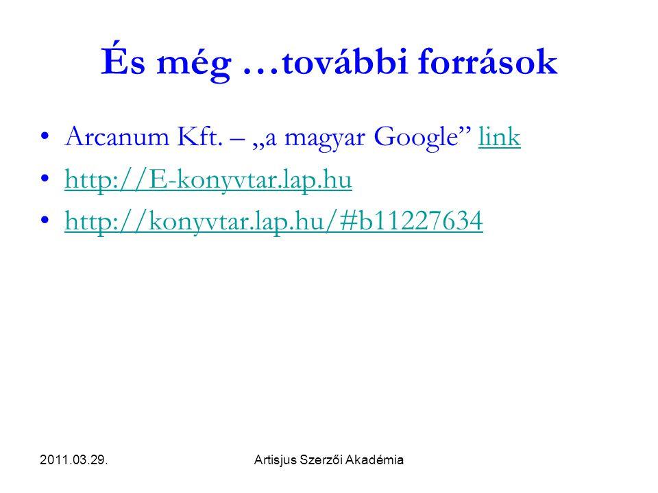 2011.03.29.Artisjus Szerzői Akadémia És még …további források •Arcanum Kft.