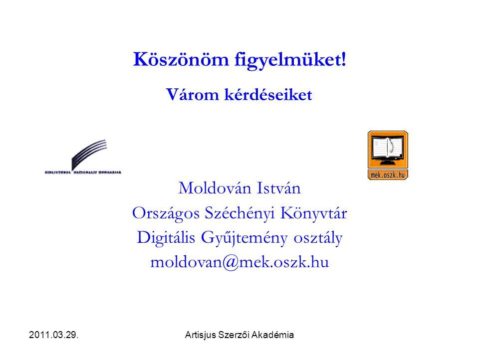 2011.03.29.Artisjus Szerzői Akadémia Köszönöm figyelmüket.