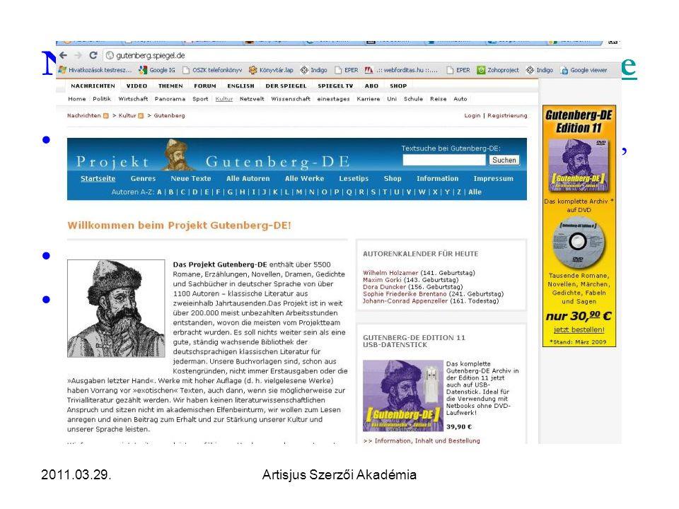 2011.03.29.Artisjus Szerzői Akadémia Németország – Projekt Gutenberg.deProjekt Gutenberg.de •5500 mű 1100 szerzőtől; regények, elbeszélések, versek – klasszikus irodalom, nem védett szerzőktől.