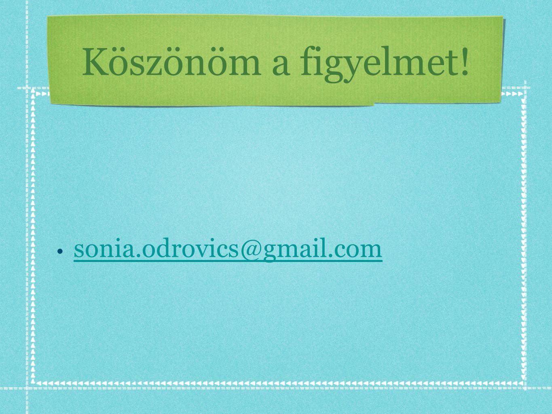 Köszönöm a figyelmet! • sonia.odrovics@gmail.com sonia.odrovics@gmail.com
