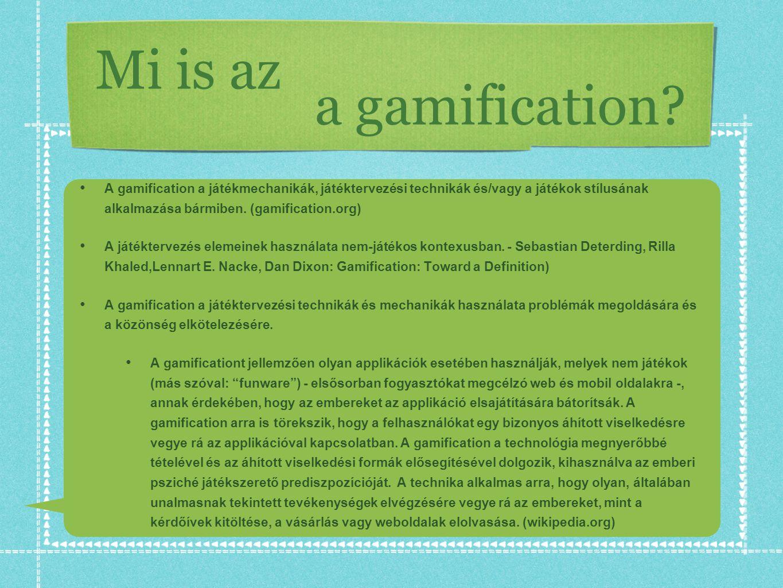 • A gamification a játékmechanikák, játéktervezési technikák és/vagy a játékok stílusának alkalmazása bármiben. (gamification.org) • A játéktervezés e