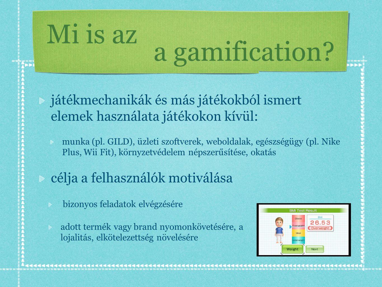 Mi is az játékmechanikák és más játékokból ismert elemek használata játékokon kívül: munka (pl. GILD), üzleti szoftverek, weboldalak, egészségügy (pl.