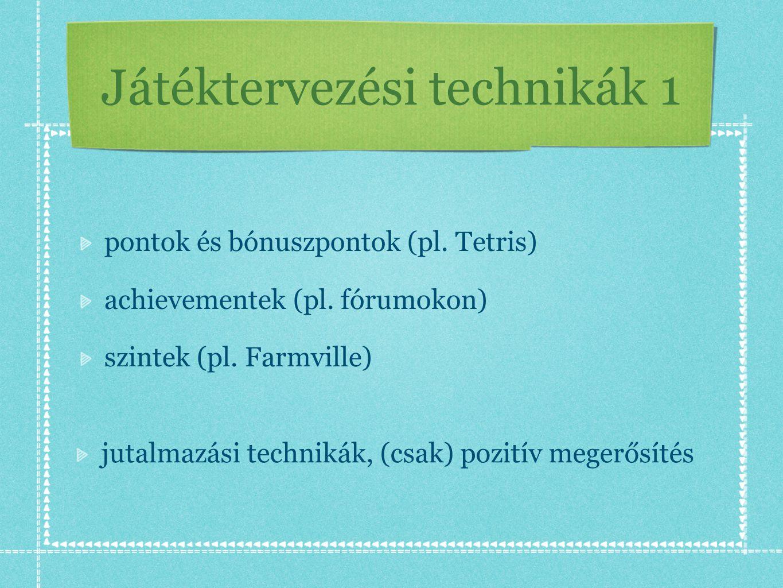 Játéktervezési technikák 1 pontok és bónuszpontok (pl. Tetris) achievementek (pl. fórumokon) szintek (pl. Farmville) jutalmazási technikák, (csak) poz