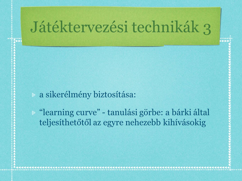 """Játéktervezési technikák 3 a sikerélmény biztosítása: """"learning curve"""" - tanulási görbe: a bárki által teljesíthetőtől az egyre nehezebb kihívásokig"""