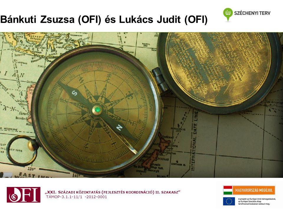 """""""XXI. S ZÁZADI KÖZOKTATÁS ( FEJLESZTÉS KOORDINÁCIÓ ) II. SZAKASZ """" TÁMOP-3.1.1-11/1 -2012-0001 Bánkuti Zsuzsa (OFI) és Lukács Judit (OFI)"""