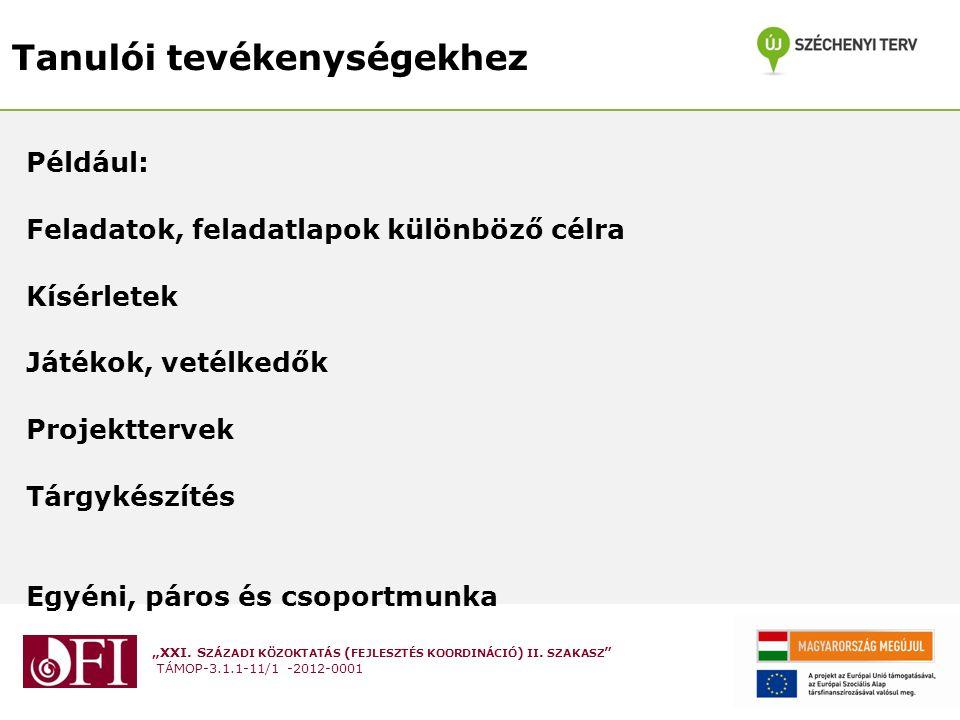 """""""XXI. S ZÁZADI KÖZOKTATÁS ( FEJLESZTÉS KOORDINÁCIÓ ) II. SZAKASZ """" TÁMOP-3.1.1-11/1 -2012-0001 Tanulói tevékenységekhez Például: Feladatok, feladatlap"""