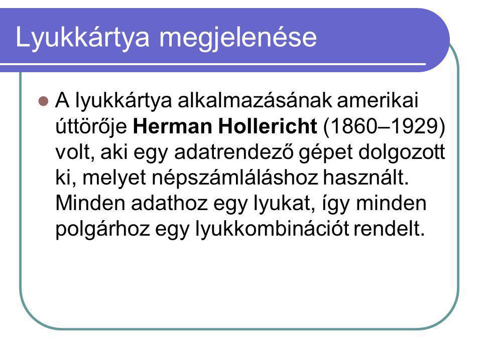 Lyukkártya megjelenése  A lyukkártya alkalmazásának amerikai úttörője Herman Hollericht (1860–1929) volt, aki egy adatrendező gépet dolgozott ki, melyet népszámláláshoz használt.