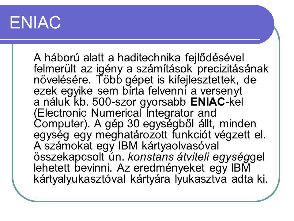 ENIAC A háború alatt a haditechnika fejlődésével felmerült az igény a számítások precizitásának növelésére.