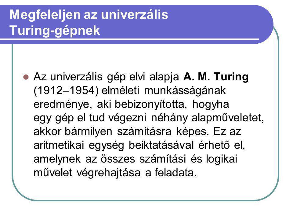 Megfeleljen az univerzális Turing-gépnek  Az univerzális gép elvi alapja A.