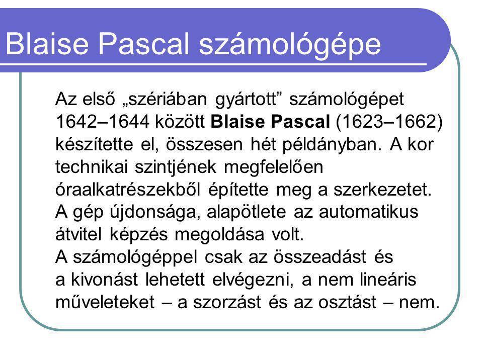 """Az első """"szériában gyártott számológépet 1642–1644 között Blaise Pascal (1623–1662) készítette el, összesen hét példányban."""