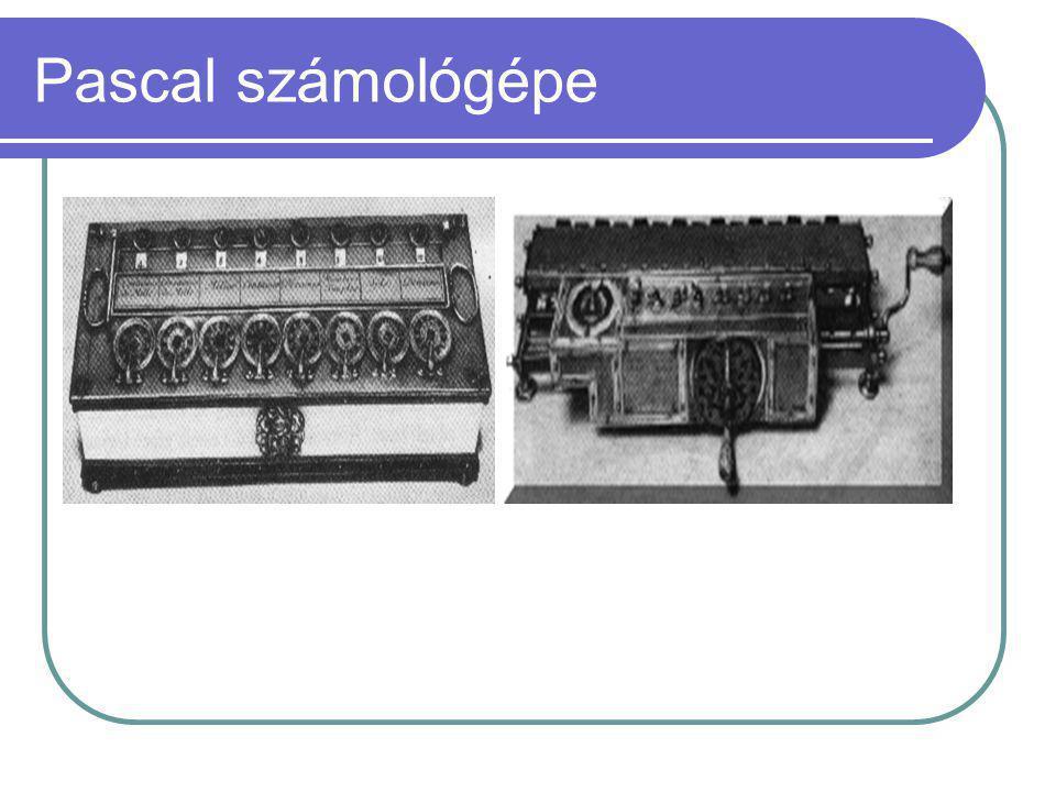Számológépek  Pascal számológépét Gottfried Wilhelm Leibnitz (1646–1716) fejlesztette tovább.