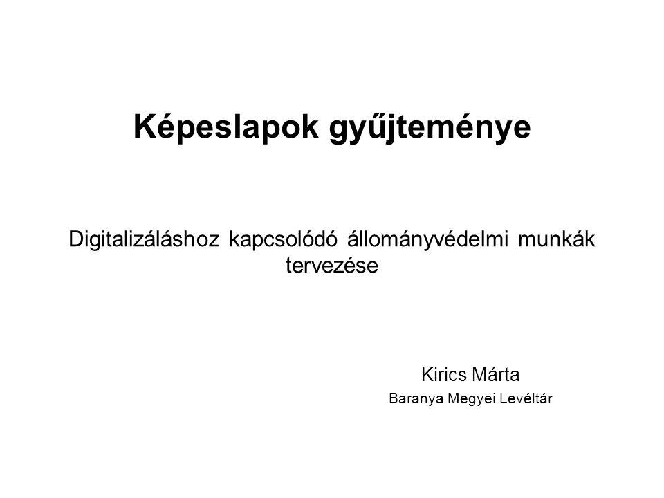 Képeslapok gyűjteménye Digitalizáláshoz kapcsolódó állományvédelmi munkák tervezése Kirics Márta Baranya Megyei Levéltár