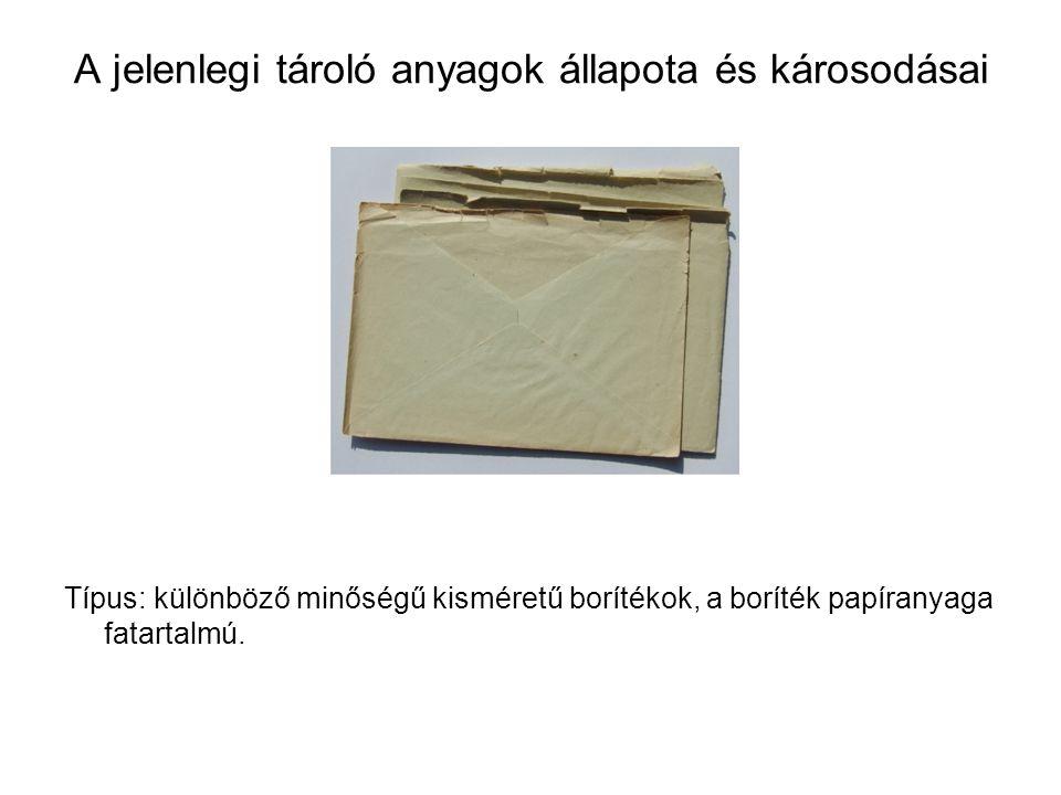 A jelenlegi tároló anyagok állapota és károsodásai Típus: különböző minőségű kisméretű borítékok, a boríték papíranyaga fatartalmú.