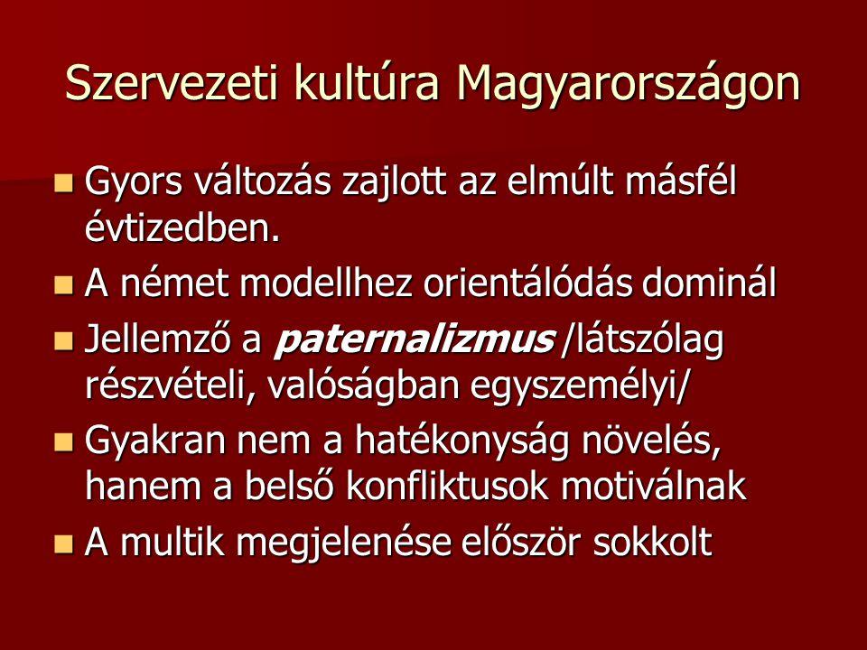 Szervezeti kultúra Magyarországon  Gyors változás zajlott az elmúlt másfél évtizedben.  A német modellhez orientálódás dominál  Jellemző a paternal
