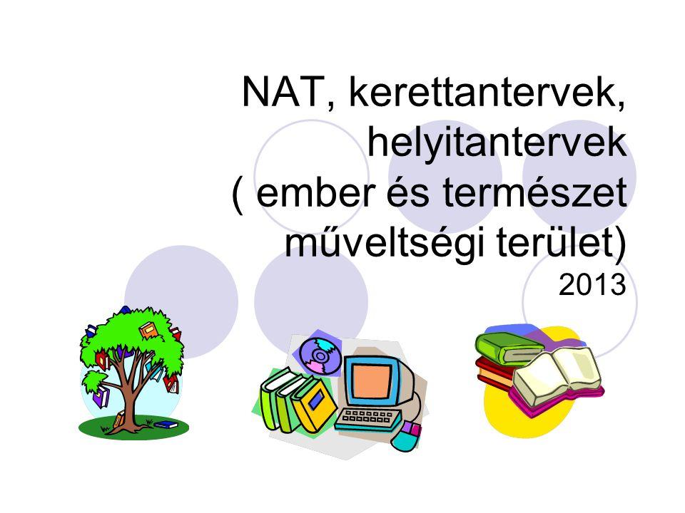 NAT, kerettantervek, helyitantervek ( ember és természet műveltségi terület) 2013