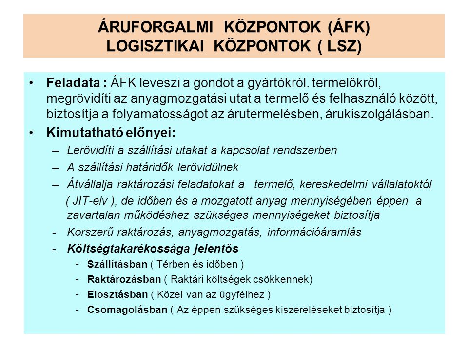 ÁRUFORGALMI KÖZPONTOK (ÁFK) LOGISZTIKAI KÖZPONTOK ( LSZ) •Feladata : ÁFK leveszi a gondot a gyártókról.