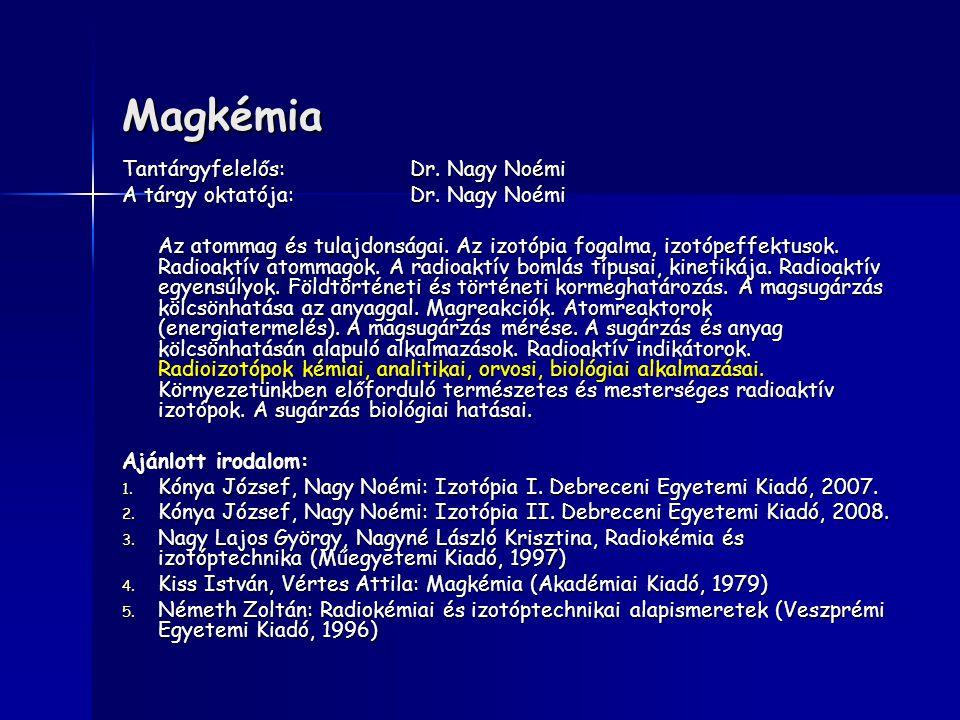 Magkémia Tantárgyfelelős:Dr. Nagy Noémi A tárgy oktatója:Dr. Nagy Noémi Az atommag és tulajdonságai. Az izotópia fogalma, izotópeffektusok. Radioaktív