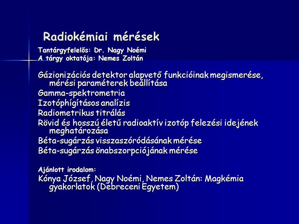 Radiokémiai mérések Radiokémiai mérések Tantárgyfelelős: Dr. Nagy Noémi A tárgy oktatója: Nemes Zoltán Gázionizációs detektor alapvető funkcióinak meg