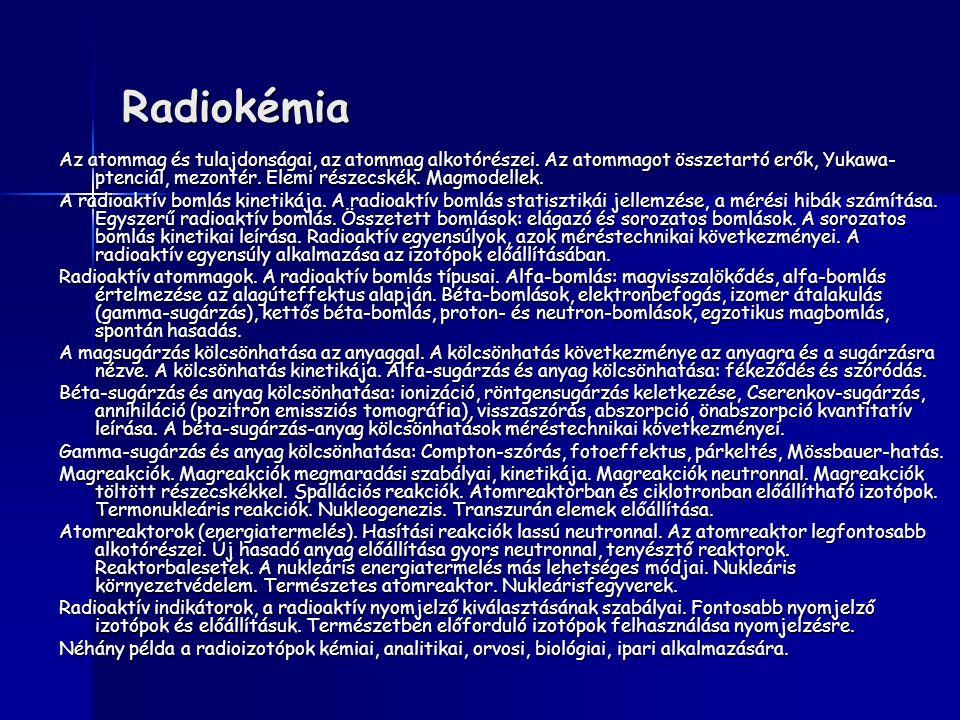Radiokémia Az atommag és tulajdonságai, az atommag alkotórészei. Az atommagot összetartó erők, Yukawa- ptenciál, mezontér. Elemi részecskék. Magmodell