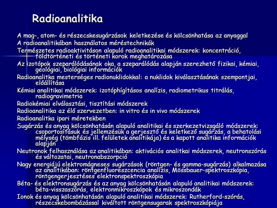 Radioanalitika A mag-, atom- és részecskesugárzások keletkezése és kölcsönhatása az anyaggal A radioanalitikában használatos méréstechnikák Természete
