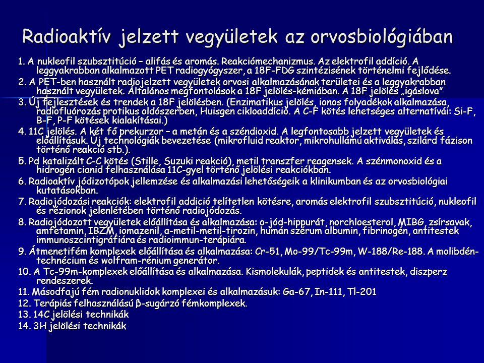 Radioaktív jelzett vegyületek az orvosbiológiában 1. A nukleofil szubsztitúció – alifás és aromás. Reakciómechanizmus. Az elektrofil addíció. A leggya
