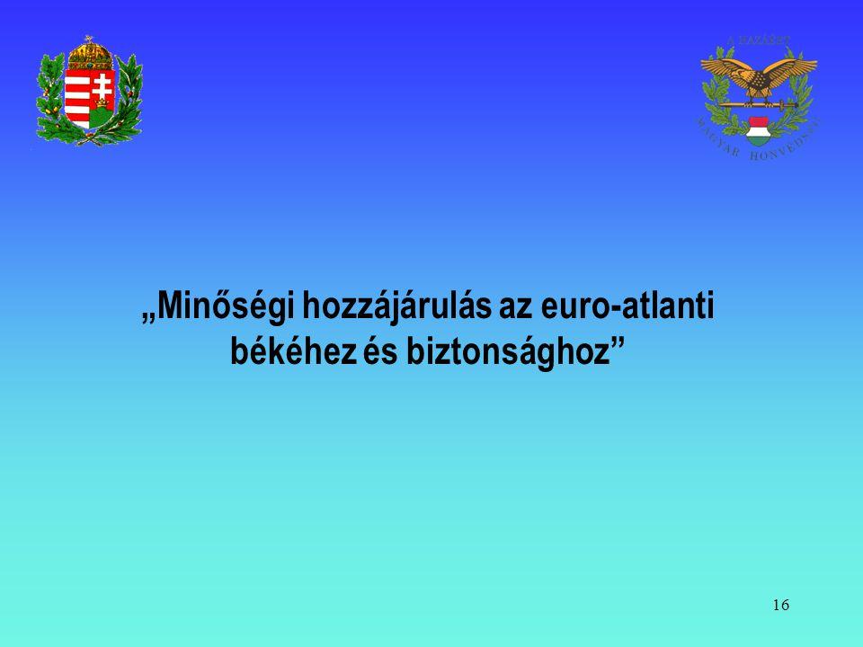 """16 """"Minőségi hozzájárulás az euro-atlanti békéhez és biztonsághoz"""