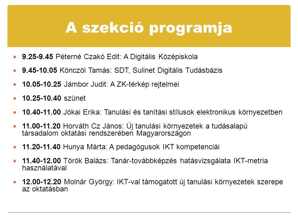 A szekció programja  9.25-9.45 Péterné Czakó Edit: A Digitális Középiskola  9.45-10.05 Könczöl Tamás: SDT, Sulinet Digitális Tudásbázis  10.05-10.2
