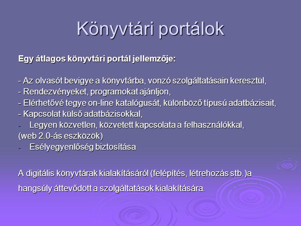 Könyvtári portálok Egy átlagos könyvtári portál jellemzője: - Az olvasót bevigye a könyvtárba, vonzó szolgáltatásain keresztül, - Rendezvényeket, prog