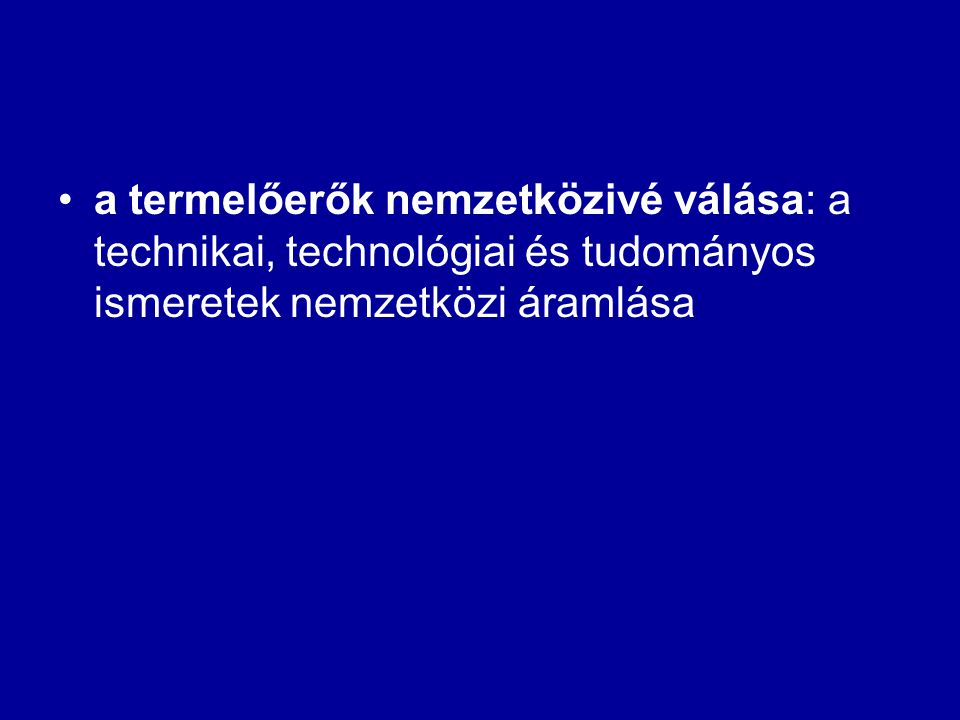•a termelőerők nemzetközivé válása: a technikai, technológiai és tudományos ismeretek nemzetközi áramlása