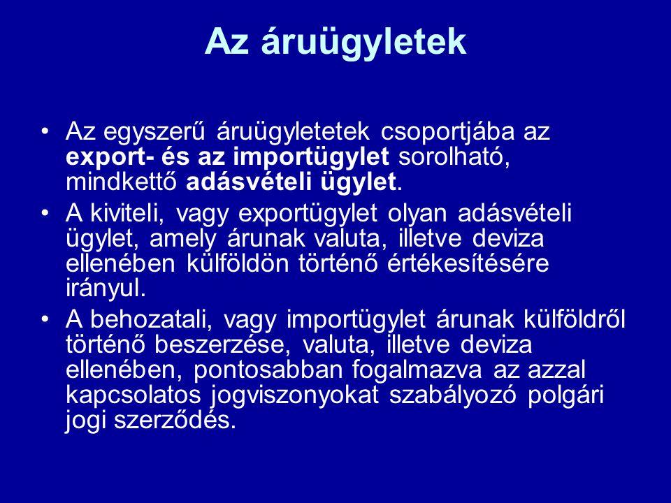 Az áruügyletek •Az egyszerű áruügyletetek csoportjába az export- és az importügylet sorolható, mindkettő adásvételi ügylet. •A kiviteli, vagy exportüg