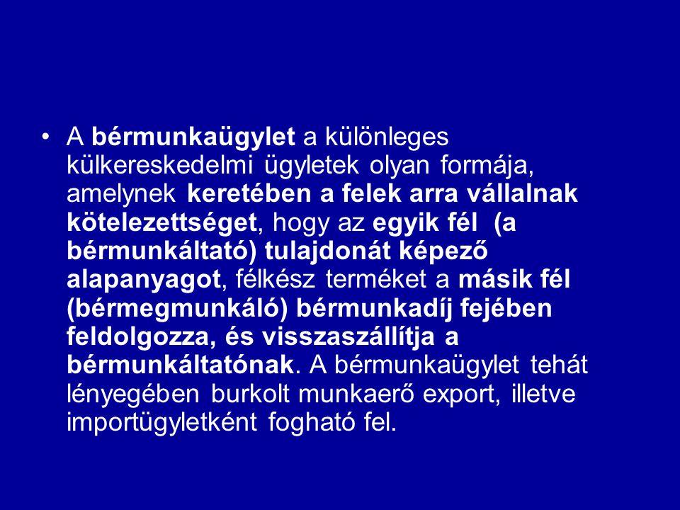 •A bérmunkaügylet a különleges külkereskedelmi ügyletek olyan formája, amelynek keretében a felek arra vállalnak kötelezettséget, hogy az egyik fél (a