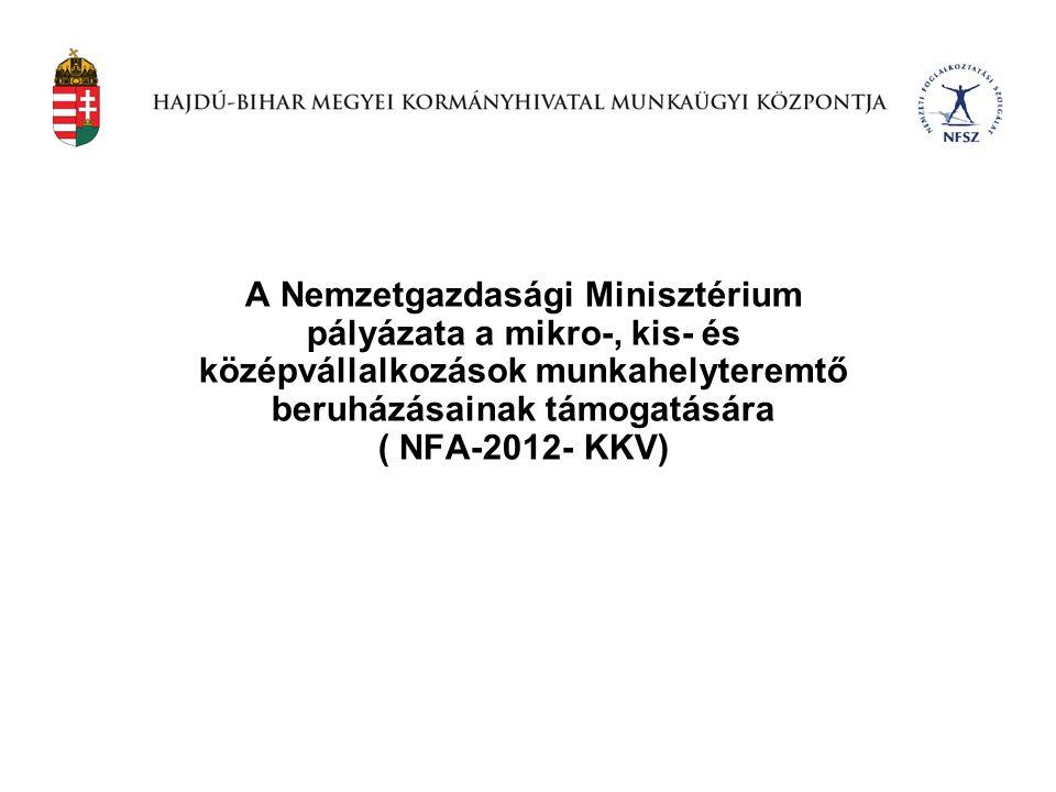 A Nemzetgazdasági Minisztérium pályázata a mikro-, kis- és középvállalkozások munkahelyteremtő beruházásainak támogatására ( NFA-2012- KKV)