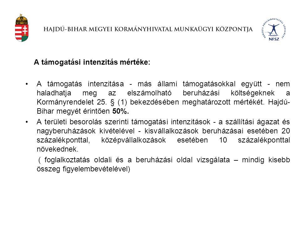 A támogatási intenzitás mértéke: •A támogatás intenzitása - más állami támogatásokkal együtt - nem haladhatja meg az elszámolható beruházási költségek