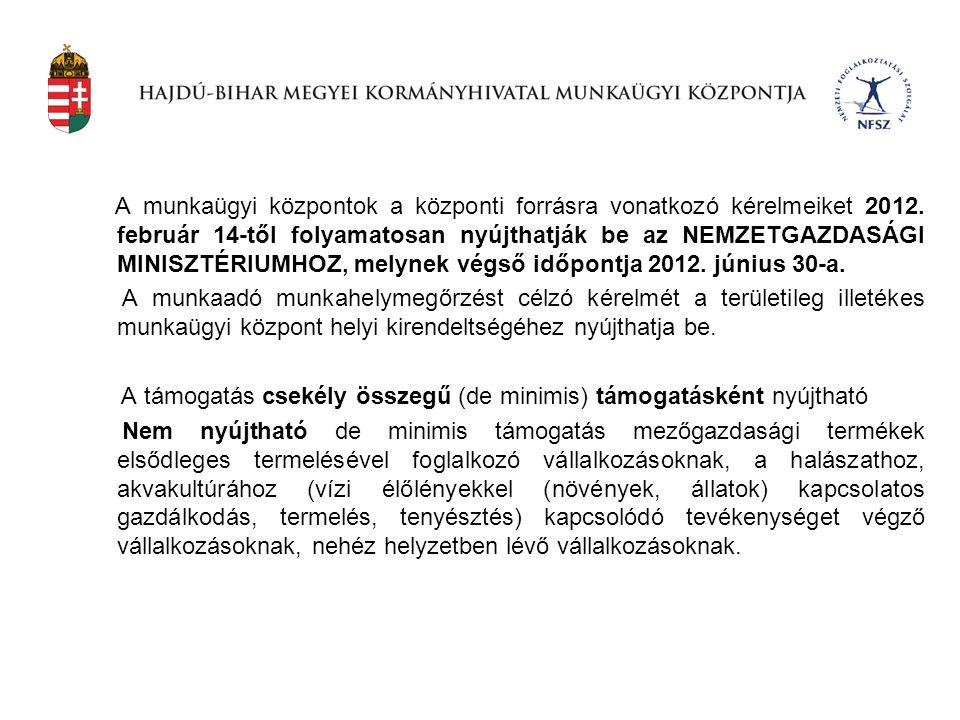 A munkaügyi központok a központi forrásra vonatkozó kérelmeiket 2012. február 14-től folyamatosan nyújthatják be az NEMZETGAZDASÁGI MINISZTÉRIUMHOZ, m